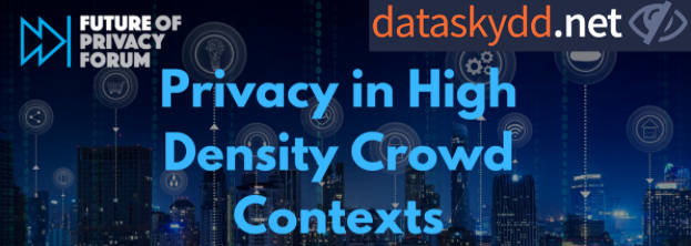 FPF & Dataskydd.net Webinar – Privacy in High Density Crowd Contexts